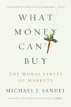 What Money Can't Buy: The Moral Limits of Markets 9780374533656