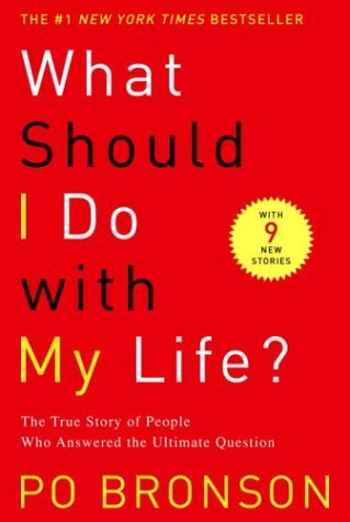 What Should I Do with My Life?: The True Story of People Who Answered the Ultimate Question 9780375758980