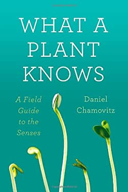 What a Plant Knows: A Field Guide to the Senses 9780374288730