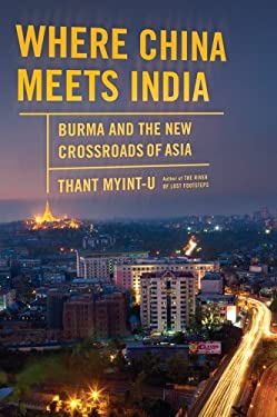 Where China Meets India: Burma and the New Crossroads of Asia 9780374299071