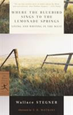Where the Bluebird Sings to the Lemonade Springs: Living and Writing in the West 9780375759321