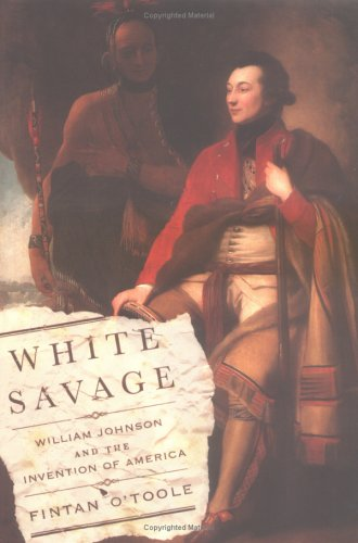 White Savage: William Johnson and the Invention of America 9780374281281