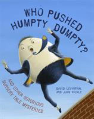 Who Pushed Humpty Dumpty?: And Other Notorious Nursery Tale Mysteries 9780375841958