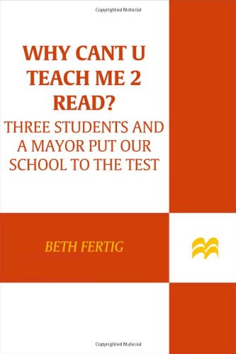 Why Cant U Teach Me 2 Read?: Three Students and a Mayor Put Our Schools to the Test 9780374299057