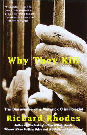 Why They Kill: The Discoveries of a Maverick Criminologist 9780375702488