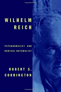 Wilhelm Reich: Psychoanalyst and Radical Naturalist 9780374250027