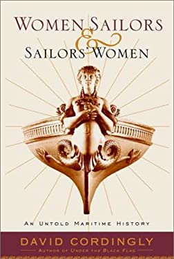 Women Sailors and Sailors' Women: An Untold Maritime History 9780375500411