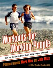 Workouts for Working People: How You Can Get in Great Shape While Staying Employed 1115700