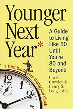 Younger Next Year: A Man's Guide to Living Like 50 Until You're 80 and Beyond 9780375434785