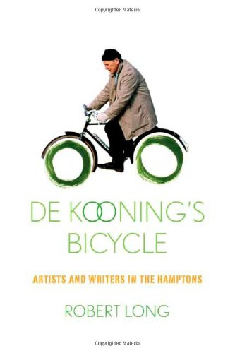 de Kooning's Bicycle: Artists and Writers in the Hamptons 9780374165383