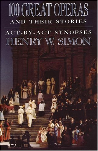 100 Great Operas and Their Stories: ACT-By-ACT Synopses 9780385054485