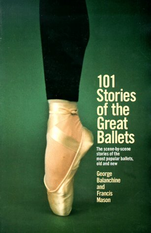 101 Stories of the Great Ballets: The Scene-By-Scene Stories of the Most Popular Ballets, Old and New 9780385033985