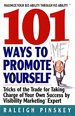 101 Ways Topromote Yourself: Tricks of the Trade for Taking Charge of Your Own Success 9780380810543