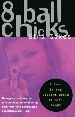 8 Ball Chicks: A Year in the Violent World of Girl Gangs 9780385474320