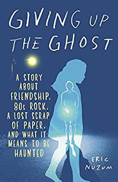 Giving Up the Ghost: A Story about Friendship, 80s Rock, a Lost Scrap of Paper, and What It Means to Be Haunted 9780385342438