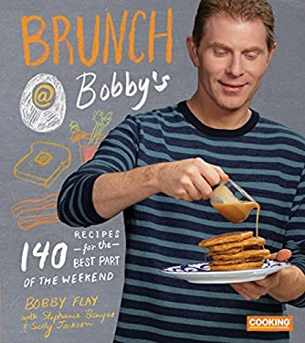 Brunch at Bobby's : 140 Recipes for the Best Part of the Weekend