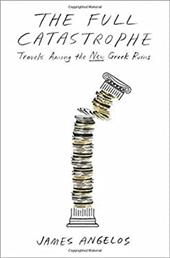 The Full Catastrophe: Travels Among the New Greek Ruins 22589521