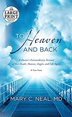 To Heaven and Back: A Doctor's Extraordinary Account of Her Death, Heaven, Angels, and Life Again 9780385363037