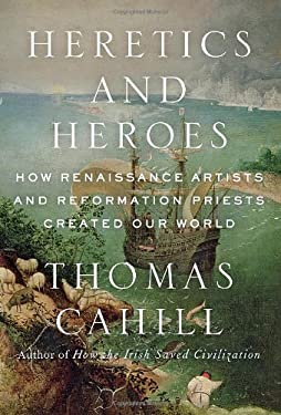 Heretics and Heroes: The Exultation of Ego in the Renaissance and the Reformation 9780385495578