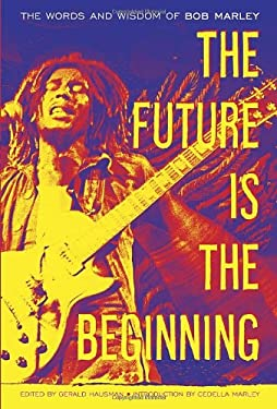 The Future Is the Beginning: The Words and Wisdom of Bob Marley 9780385518833