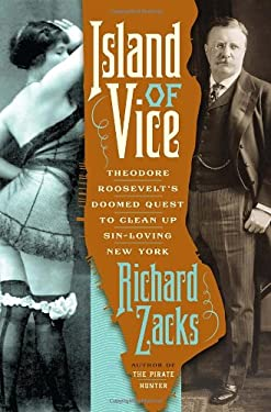 Island of Vice: Theodore Roosevelt's Doomed Quest to Clean Up Sin-Loving New York 9780385519724