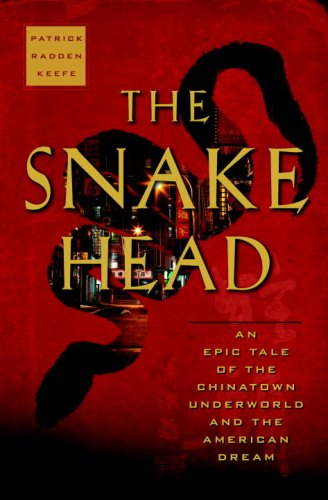 The Snakehead: An Epic Tale of the Chinatown Underworld and the American Dream 9780385521307
