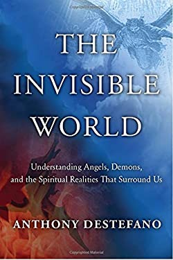 The Invisible World: Understanding Angels, Demons, and the Spiritual Realities That Surround Us 9780385522236