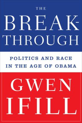 The Breakthrough: Politics and Race in the Age of Obama 9780385525015