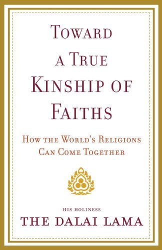 Toward a True Kinship of Faiths: How the World's Religions Can Come Together 9780385525060