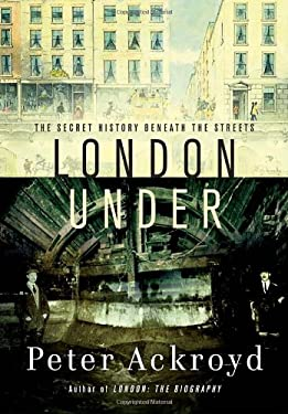 London Under: The Secret History Beneath the Streets 9780385531504