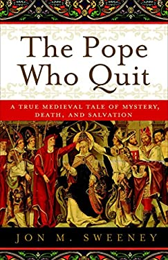 The Pope Who Quit: A True Medieval Tale of Mystery, Death, and Salvation 9780385531894