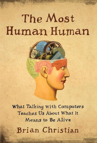 The Most Human Human: What Talking with Computers Teaches Us about What It Means to Be Alive 9780385533065
