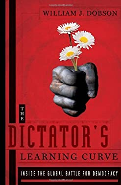 The Dictator's Learning Curve: Inside the Global Battle for Democracy 9780385533355