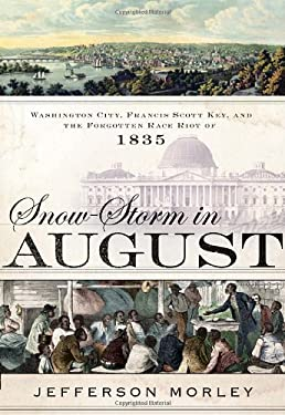 Snow-Storm in August: Washington City, Francis Scott Key, and the Forgotten Race Riot of 1835 9780385533379