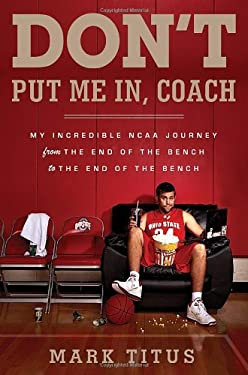 Don't Put Me In, Coach: My Incredible NCAA Journey from the End of the Bench to the End of the Bench 9780385535106
