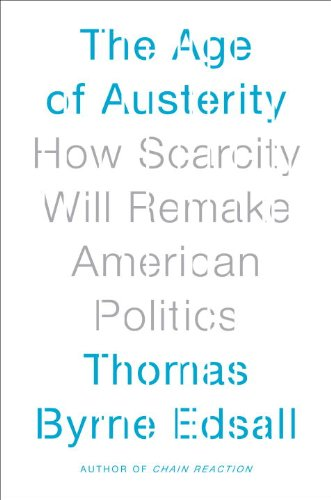 The Age of Austerity: How Scarcity Will Remake American Politics 9780385535199