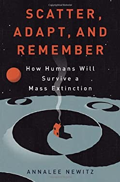 Scatter, Adapt, and Remember: How Humans Will Survive a Mass Extinction 9780385535915