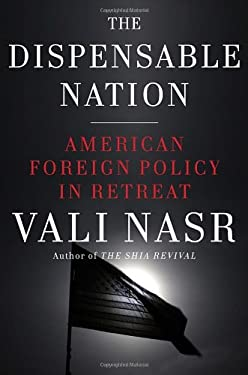 The Dispensable Nation: American Foreign Policy in Retreat 9780385536479