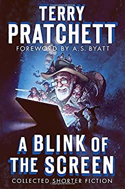 A Blink of the Screen: Collected Shorter Fiction - Pratchett, Terry