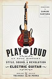 Play It Loud: An Epic History of the Style, Sound, and Revolution of the Electric Guitar 23554141