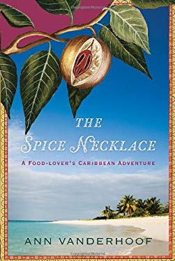 The Spice Necklace: A Food-Lover's Caribbean Adventure 9780385663373