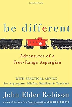 Be Different: Adventures of a Free-Range Aspergian 9780385670333