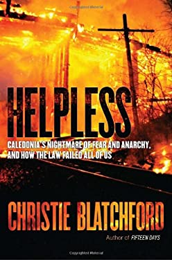 Helpless: Caledonia's Nightmare of Fear and Anarchy, and How the Law Failed All of Us 9780385670395