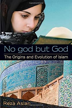 No god but God: The Origins and Evolution of Islam 9780385739764