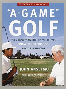 A-Game Golf: The Complete Starter Kit for Golfers from Tiger Woods' Amateur Instructor 9780385498135