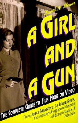A Girl and a Gun: The Complete Guide to Film Noir on Video 9780380790678