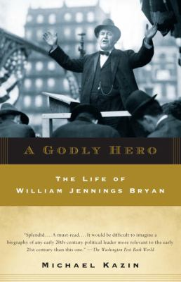 A Godly Hero: The Life of William Jennings Bryan 9780385720564