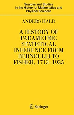 A History of Parametric Statistical Inference from Bernoulli to Fisher, 1713-1935 9780387464084
