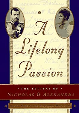 A Lifelong Passion: Nicholas and Alexandra: Their Own Story