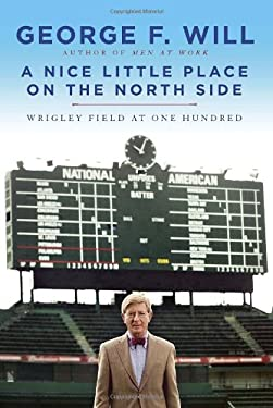 Nice Little Place on the North Side : Wrigley Field at One Hundred